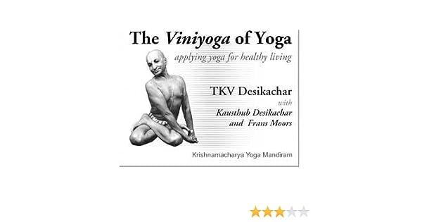 The Viniyoga of Yoga, Applying yoga for healthy living by ...