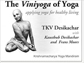 The Viniyoga of Yoga, Applying yoga for healthy living by ...
