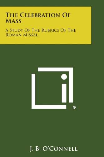 The Celebration of Mass: A Study of the Rubrics of the Roman Missal