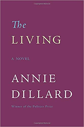 4ec7b88d38b The Living  A Novel  Annie Dillard  9780060924119  Amazon.com  Books