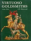 Virtuoso Goldsmiths and the Triumph of Mannerism, 1540-1620, J. F. Hayward, 0856670057