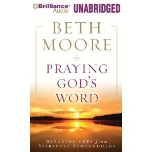 Praying God's Word: Breaking Free from Spiritual Strongholds -By Beth Moore