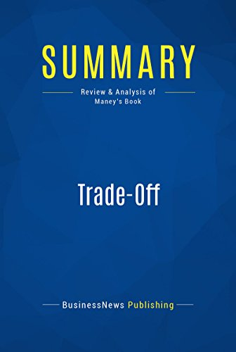 Summary: Trade-Off: Review and Analysis of Maney's Book