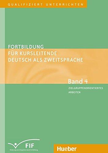 Fortbildung für Kursleitende Deutsch als Zweitsprache: Deutsch als Fremdsprache / Band 4 – Zielgruppenorientiertes Arbeiten: Lernen lernen – ... u.a. (Qualifiziert unterrichten)