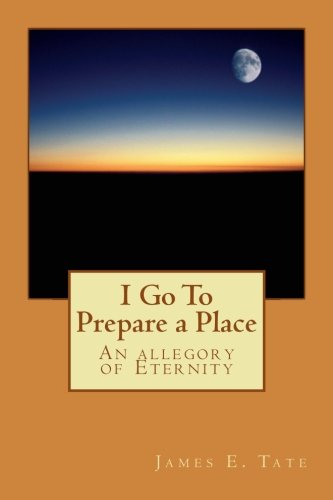 I Go To Prepare a Place: An allegory of Eternity PDF