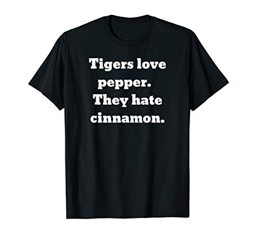 Tigers love pepper.  They hate cinnamon. T-Shirt