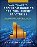 Definitive Guide to Position Sizing : How to Evaluate Your System and Use Position Sizing to Meet Your Objectives