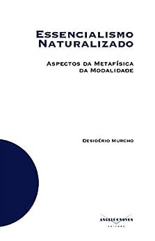 Essencialismo Naturalizado: Aspectos da Metafísica da Modalidade por [Murcho, Desidério]