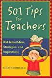 501 Tips for Teachers: Kid-tested Ideas, Strategies, and Inspirations