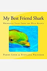 My Best Friend Shark : Whimsical Tales from the Wild Hearts (Paperback)--by Svetlana Pritzker [2016 Edition] Paperback