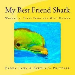 My Best Friend Shark : Whimsical Tales from the Wild Hearts (Paperback)--by Svetlana Pritzker [2016 Edition]