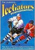 The Louisiana IceGators Phenomenon, Trent Angers and Tim Berryman, 0925417246