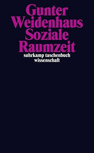 Soziale Raumzeit (suhrkamp taschenbuch wissenschaft)