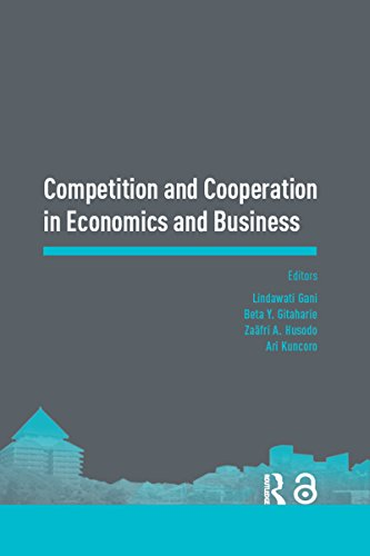 Competition and Cooperation in Economics and Business: Proceedings of the Asia-Pacific Research in Social Sciences and Humanities, Depok, Indonesia, November ... 7-9, 2016: Topics in Economics and Business