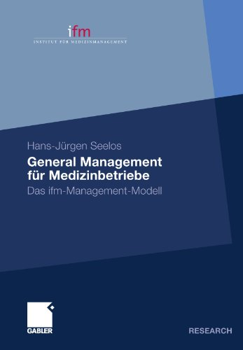 General Management für Medizinbetriebe: Das ifm-Management-Modell (German Edition)