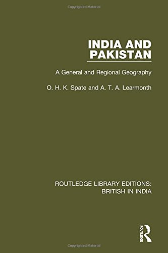 India and Pakistan: A General and Regional Geography (Routledge Library Editions: British in India) (Volume 14)