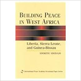 Building Peace in West Africa: Liberia, Sierra Leone, and Guinea-Bissau (International Peace Academy Occasional Paper Series)
