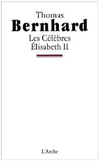 Les célèbres. Elisabeth II par Thomas Bernhard