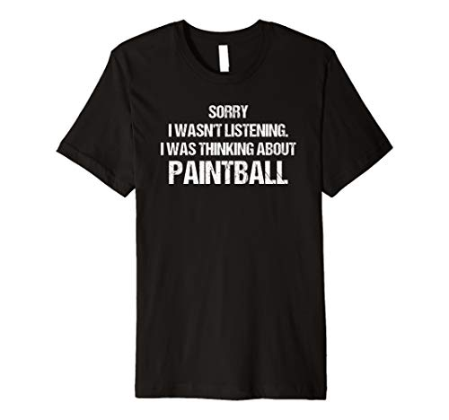 About Paintball - Sorry I Wasn't Listening I Was Thinking About Paintball Premium T-Shirt