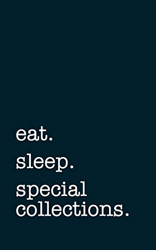 eat. sleep. special collections. - Lined Notebook: Writing Journal mithmoth