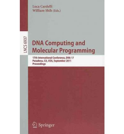 DNA Computing and Molecular Programming: 17th International Conference, DNA 17, Pasadena, Ca, USA, September 19-23, 2011, Proceedings (Lecture Notes in Computer Science) (Paperback) - Common PDF