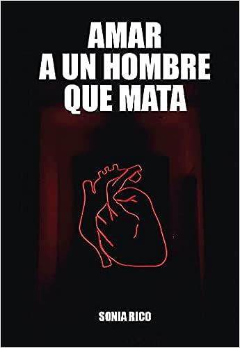 Amar a un hombre que mata de Sonia Rico Trujillo