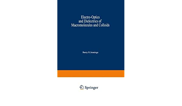 electro optics and dielectrics of macromolecules and colloids jennings barry r