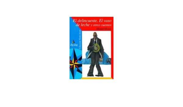 El Delincuente, El Vaso De Leche Y Otros Cuentos: 9789561208650: Amazon.com: Books