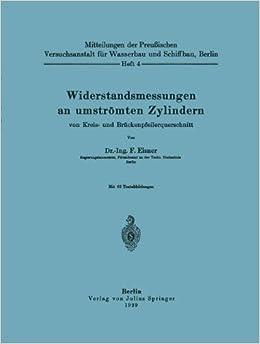 Book Widerstandsmessungen an umströmten Zylindern von Kreis- und Brückenpfeilerquerschnitt (Mitteilungen der PreuBischen Versuchsanstalt fur Wasserbau und Schiffbau, Berlin)