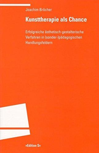 Kunsttherapie als Chance: Erfolgreiche ästhetisch-gestalterische Verfahren in (sonder-)pädagogischen Handlungsfeldern