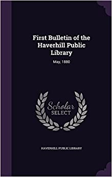 First Bulletin of the Haverhill Public Library: May, 1880
