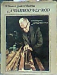 A Master's Guide To Building A Bamboo Fly Rod by Everett Garrison - Everett Shopping Mall