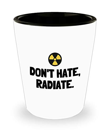 Funny Radiology Shot Glass - Radiologist Gift - Rad Tech Present - Radiographer - Nuclear Medicine - Don't Hate, Radiate (Nuclear Shot Glass)