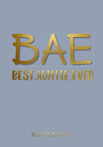 BAE Best.Auntie.Ever: 7 x 10 inch Notebook/Journal for the World's Coolest Aunts (Inspirational Notebooks, Journals and Diaries for Women)