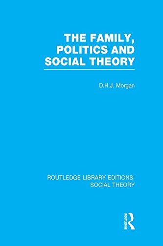 Download The Family, Politics, and Social Theory (RLE Social Theory) (Routledge Library Editions: Social Theory) Pdf