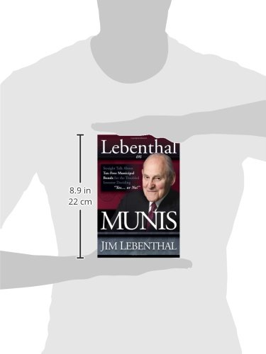 Lebenthal On Munis: Straight Talk About Tax-Free Municipal Bonds for the Troubled Investor Deciding ''Yes...or No!''