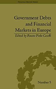 Government Debts and Financial Markets in Europe (Financial History) Fausto Piola Caselli