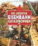 img - for Die gr ssten Eisenbahn Katastrophen. book / textbook / text book