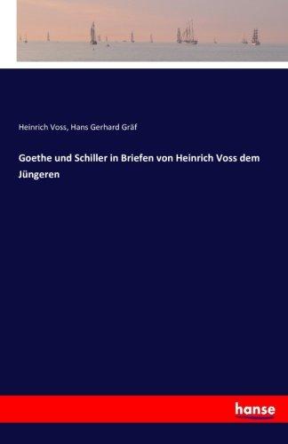 Goethe und Schiller in Briefen von Heinrich Voss dem Jüngeren (German Edition)