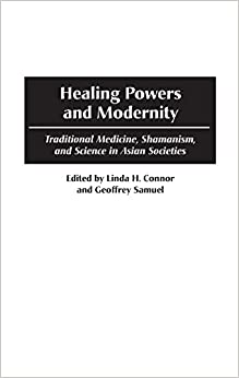 Healing Powers and Modernity: Traditional Medicine, Shamanism, and Science in Asian Societies