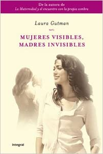 MUJERES VISIBLES  MADRES INVISIBLES