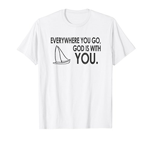 EVERYWHERE YOU GO, GOS IS WITH YOU. TShirt