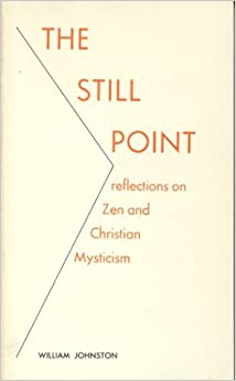 The Still Point: Reflections on Zen and Christian Mysticism (Reflections on Zen and on Christian Mysticism)