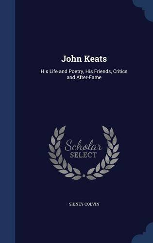 John Keats: His Life and Poetry, His Friends, Critics and After-Fame PDF
