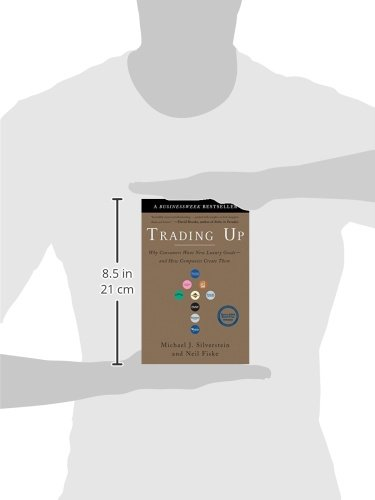 Trading Up: Why Consumers Want New Luxury Goods--And How Companies Create Them: 0: Amazon.es: Michael J. Silverstein, Neil Fiske, John Butman: Libros en ...