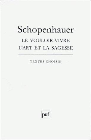 Schopenhauer : Le vouloir-vivre l'art et la sagesse Broché – 1 octobre 1991 Arthur Schopenhauer André Dez 2130441084 88120100917A2130441084