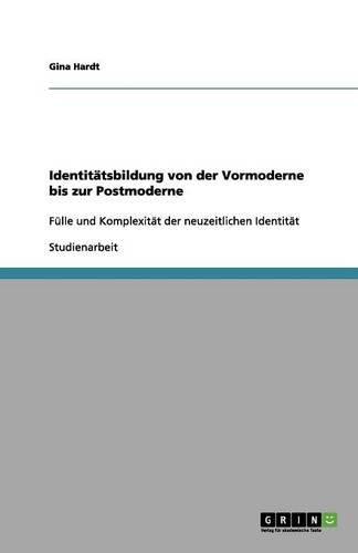 Identitätsbildung Von Der Vormoderne Bis Zur Postmoderne Fülle Und