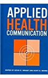Applied Health Communication, Wright, Kevin B. and Moore, Scott D., 1572737328