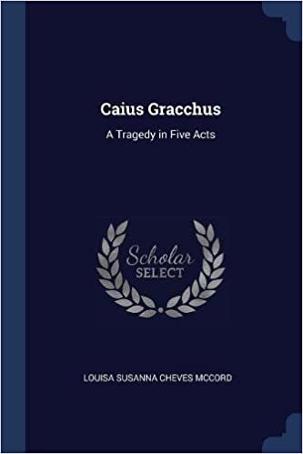 Caius Gracchus A Tragedy In Five Acts Louisa Susanna Cheves Mccord
