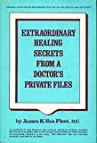 Extraordinary Healing Secrets from a Doctor's Private Files, James K. Van Fleet, 0132981904